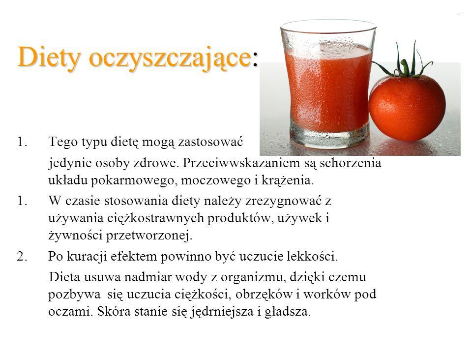 Diety oczyszczające: 1.Tego typu dietę mogą zastosować jedynie osoby zdrowe. Przeciwwskazaniem są schorzenia układu pokarmowego, moczowego i krążenia.