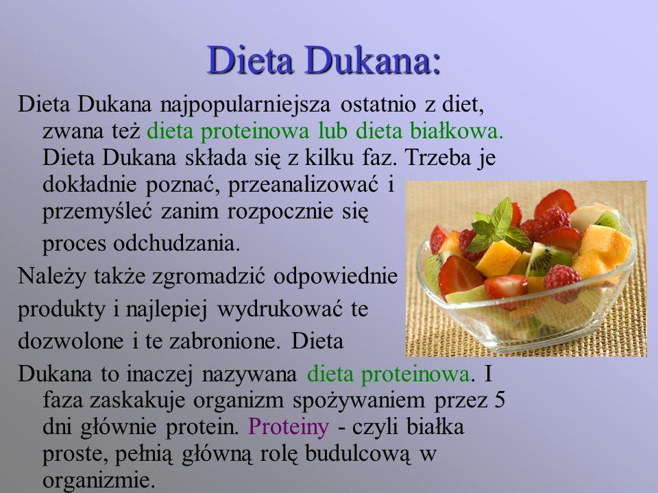 Dieta Dukana: Dieta Dukana najpopularniejsza ostatnio z diet, zwana też dieta proteinowa lub dieta białkowa. Dieta Dukana składa się z kilku faz. Trze
