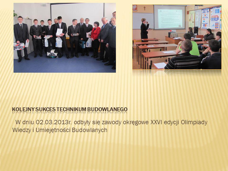W dniu 02.03.2013r. odbyły się zawody okręgowe XXVI edycji Olimpiady Wiedzy i Umiejętności Budowlanych