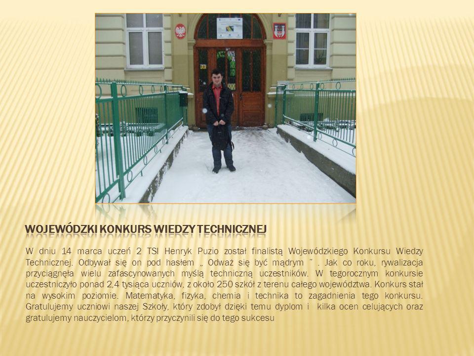 W dniu 14 marca uczeń 2 TSI Henryk Puzio został finalistą Wojewódzkiego Konkursu Wiedzy Technicznej. Odbywał się on pod hasłem Odważ się być mądrym. J