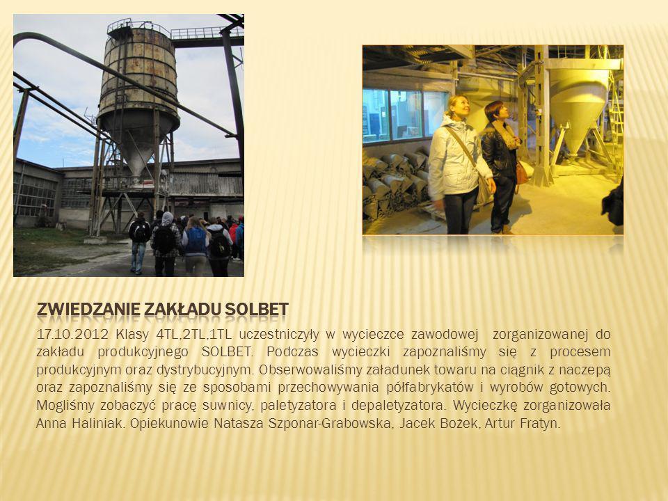 17.10.2012 Klasy 4TL,2TL,1TL uczestniczyły w wycieczce zawodowej zorganizowanej do zakładu produkcyjnego SOLBET. Podczas wycieczki zapoznaliśmy się z