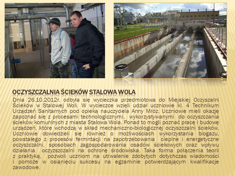Dnia 26.10.2012r. odbyła się wycieczka przedmiotowa do Miejskiej Oczyszalni Ścieków w Stalowej Woli. W wycieczce wzięli udział uczniowie kl. 4 Technik