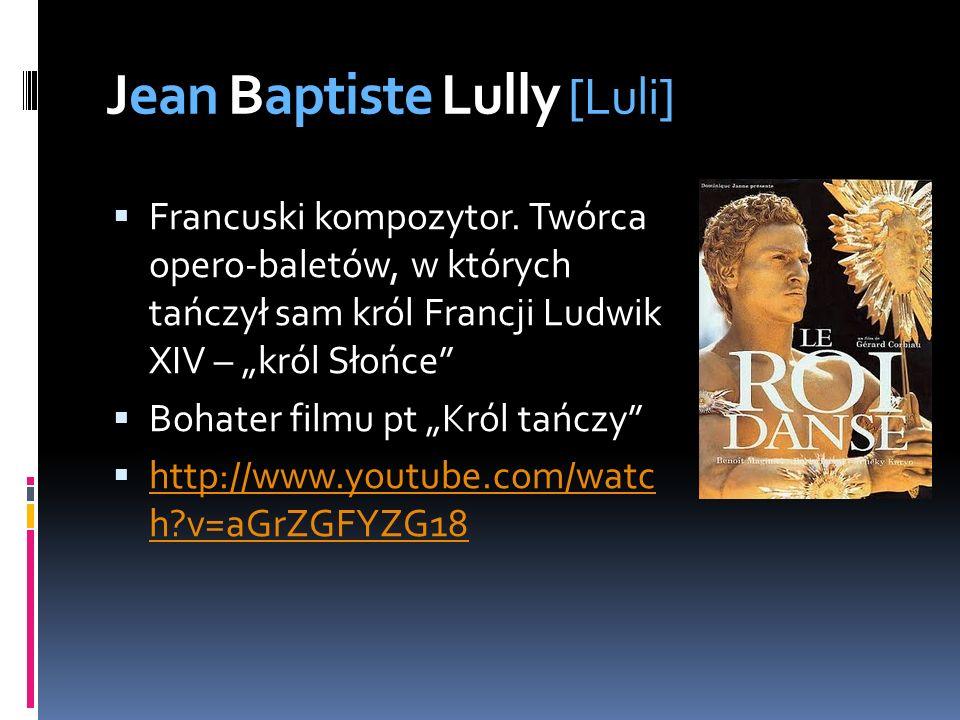 Jean Baptiste Lully [Luli] Francuski kompozytor. Twórca opero-baletów, w których tańczył sam król Francji Ludwik XIV – król Słońce Bohater filmu pt Kr