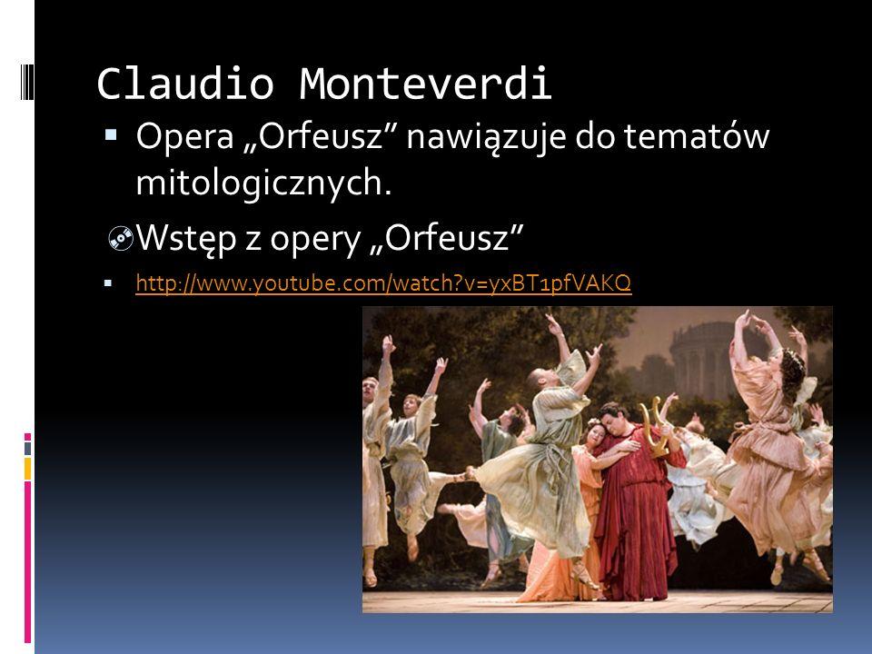 Claudio Monteverdi Opera Orfeusz nawiązuje do tematów mitologicznych. Wstęp z opery Orfeusz http://www.youtube.com/watch?v=yxBT1pfVAKQ