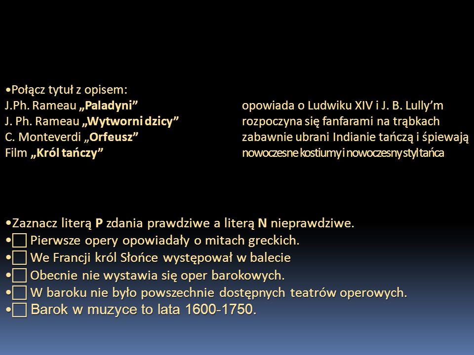 Połącz tytuł z opisem:Połącz tytuł z opisem: J.Ph. Rameau Paladyni opowiada o Ludwiku XIV i J. B. Lullym J. Ph. Rameau Wytworni dzicy rozpoczyna się f