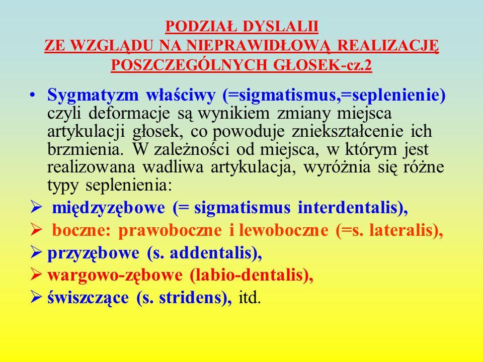 PODZIAŁ DYSLALII ZE WZGLĄDU NA NIEPRAWIDŁOWĄ REALIZACJĘ POSZCZEGÓLNYCH GŁOSEK-cz.2 Sygmatyzm właściwy (=sigmatismus,=seplenienie) czyli deformacje są