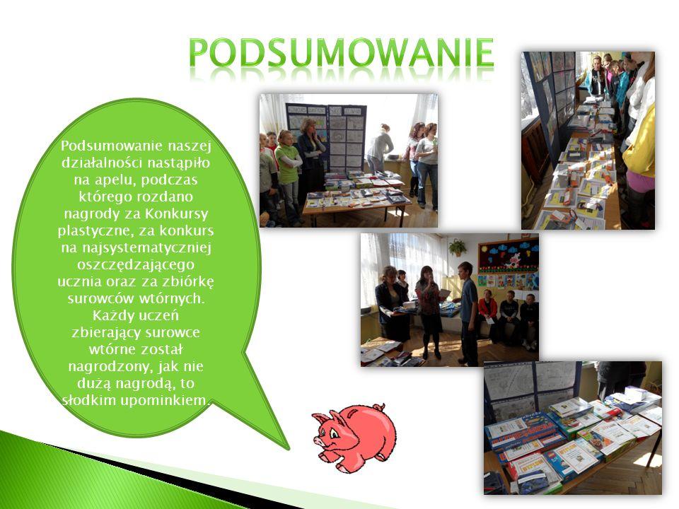 Podsumowanie naszej działalności nastąpiło na apelu, podczas którego rozdano nagrody za Konkursy plastyczne, za konkurs na najsystematyczniej oszczędzającego ucznia oraz za zbiórkę surowców wtórnych.