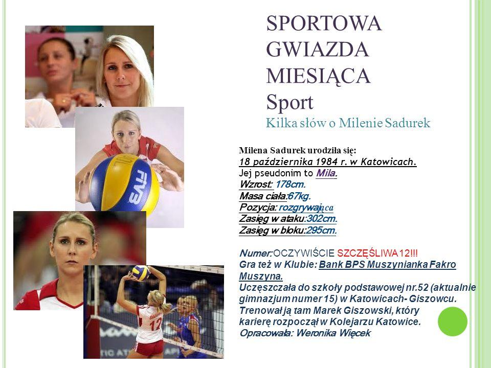 SPORTOWA GWIAZDA MIESIĄCA Sport Kilka słów o Milenie Sadurek Milena Sadurek urodziła się: 18 października 1984 r. w Katowicach. Jej pseudonim to Mila.