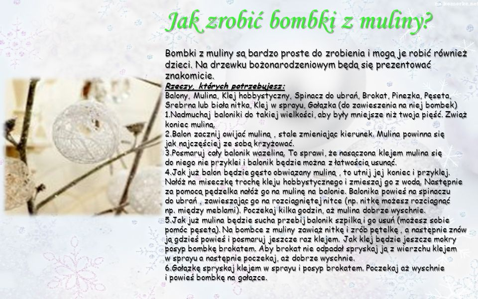 Jak zrobić bombki z muliny? Bombki z muliny są bardzo proste do zrobienia i mogą je robić również dzieci. Na drzewku bożonarodzeniowym będą się prezen