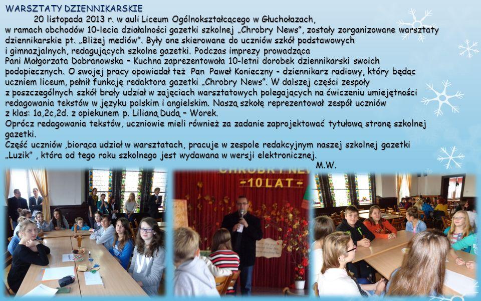 WARSZTATY DZIENNIKARSKIE 20 listopada 2013 r. w auli Liceum Ogólnokształcącego w Głuchołazach, w ramach obchodów 10-lecia działalności gazetki szkolne
