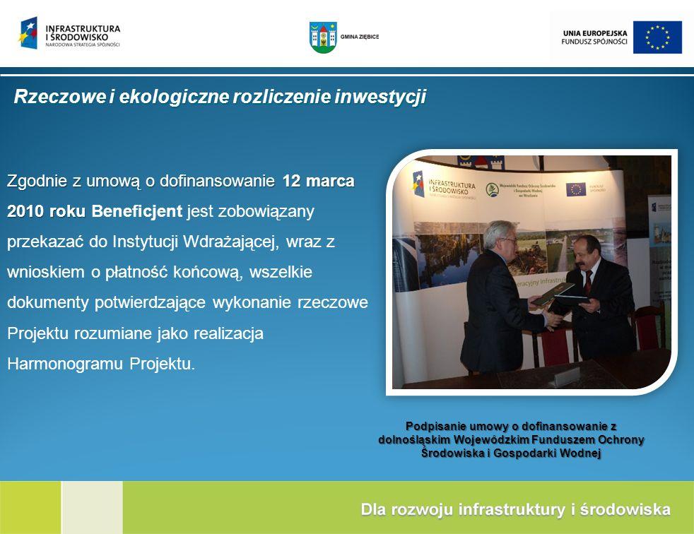 Rzeczowe i ekologiczne rozliczenie inwestycji Zgodnie z umową o dofinansowanie 12 marca 2010 roku Zgodnie z umową o dofinansowanie 12 marca 2010 roku