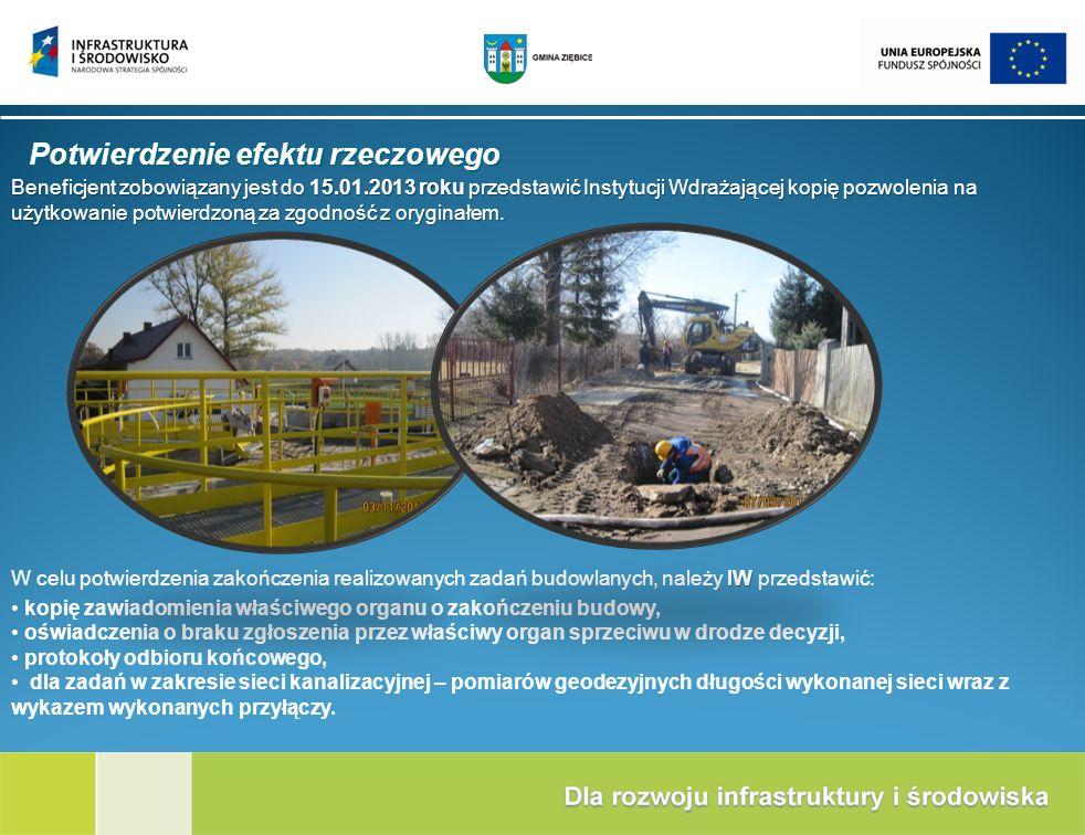 Potwierdzenie efektu rzeczowego Beneficjent zobowiązany jest do 15.01.2013 roku przedstawić Instytucji Wdrażającej kopię pozwolenia na użytkowanie pot