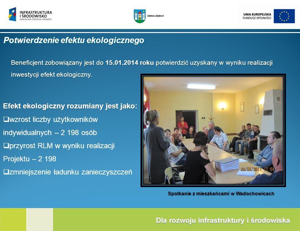 Potwierdzenie efektu ekologicznego Beneficjent zobowiązany jest do 15.01.2014 roku potwierdzić uzyskany w wyniku realizacji inwestycji efekt ekologicz
