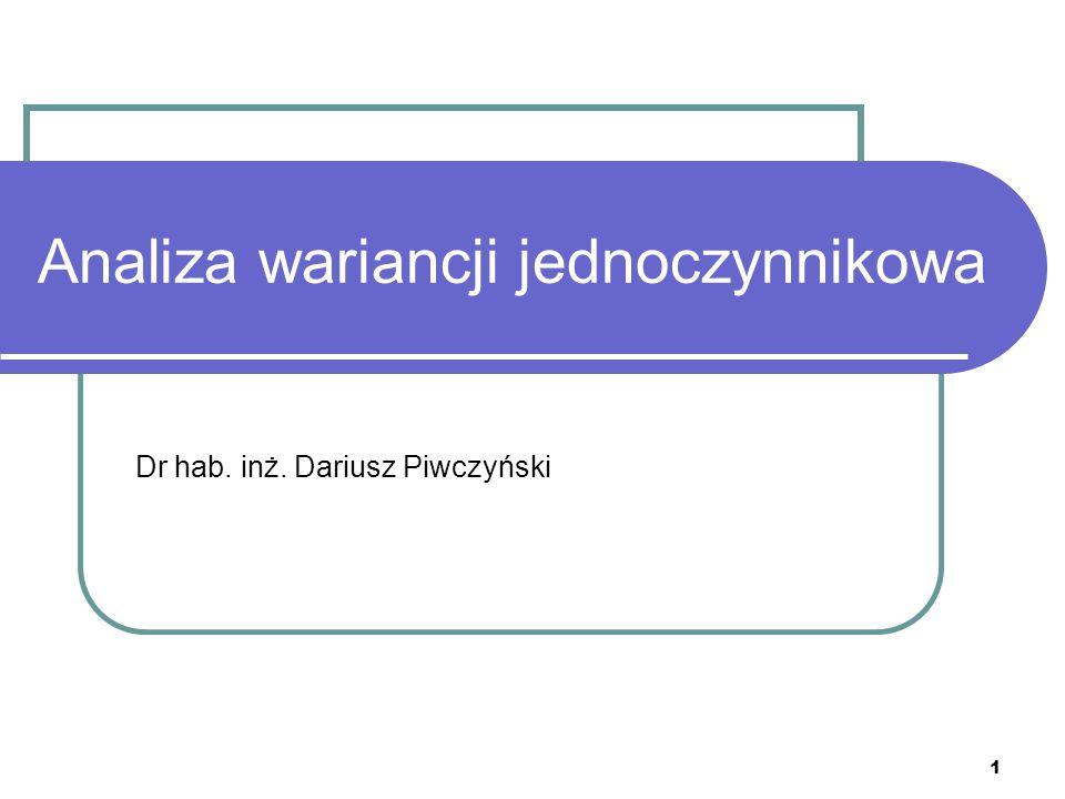 1 Analiza wariancji jednoczynnikowa Dr hab. inż. Dariusz Piwczyński