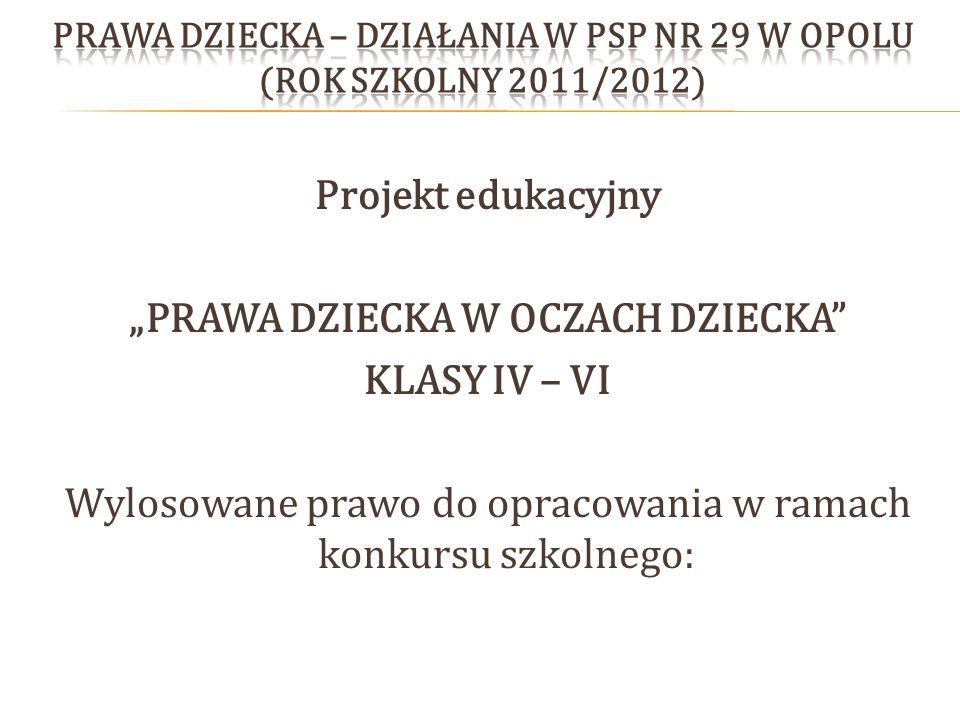Projekt edukacyjny PRAWA DZIECKA W OCZACH DZIECKA KLASY IV – VI Wylosowane prawo do opracowania w ramach konkursu szkolnego: