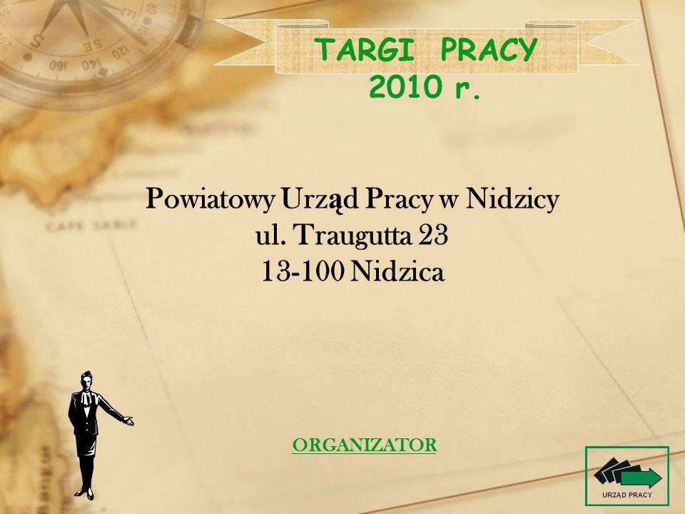 Powiatowy Urz ą d Pracy w Nidzicy ul. Traugutta 23 13-100 Nidzica TARGI PRACY 2010 r. ORGANIZATOR