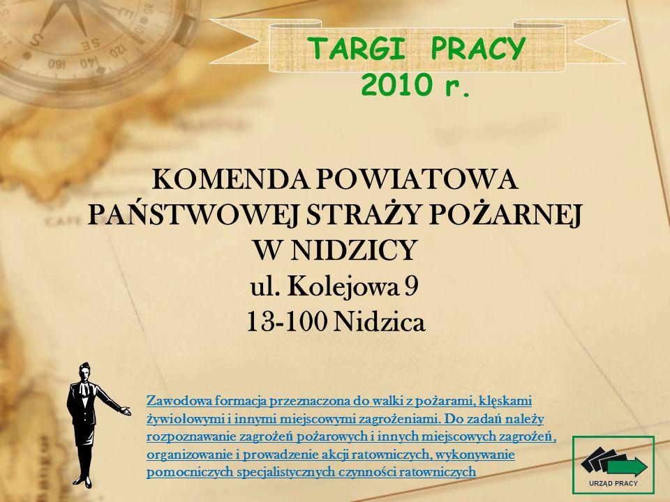 KOMENDA POWIATOWA PA Ń STWOWEJ STRA Ż Y PO Ż ARNEJ W NIDZICY ul. Kolejowa 9 13-100 Nidzica TARGI PRACY 2010 r. Zawodowa formacja przeznaczona do walki