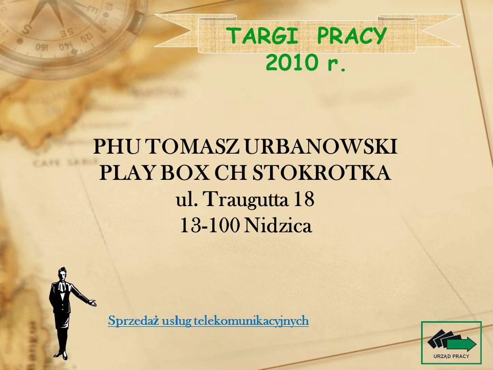 PHU TOMASZ URBANOWSKI PLAY BOX CH STOKROTKA ul. Traugutta 18 13-100 Nidzica TARGI PRACY 2010 r. Sprzeda ż us ł ug telekomunikacyjnych