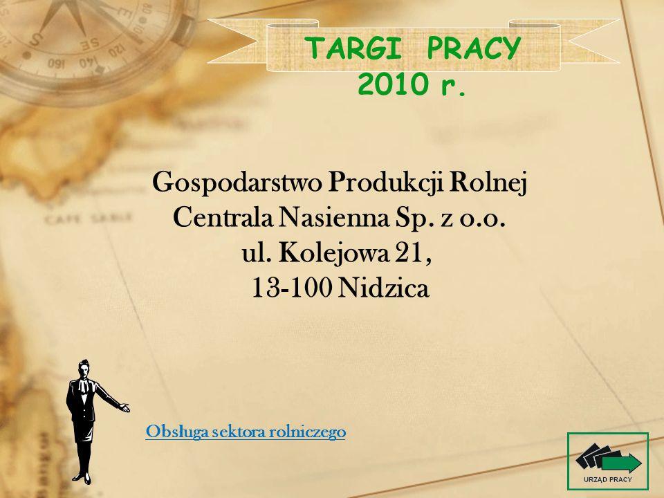 Gospodarstwo Produkcji Rolnej Centrala Nasienna Sp. z o.o. ul. Kolejowa 21, 13-100 Nidzica TARGI PRACY 2010 r. Obs ł uga sektora rolniczego
