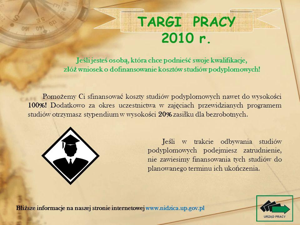 TARGI PRACY 2010 r. Bli ż sze informacje na naszej stronie internetowej www.nidzica.up.gov.pl Je ś li jeste ś osob ą, która chce podnie ść swoje kwali