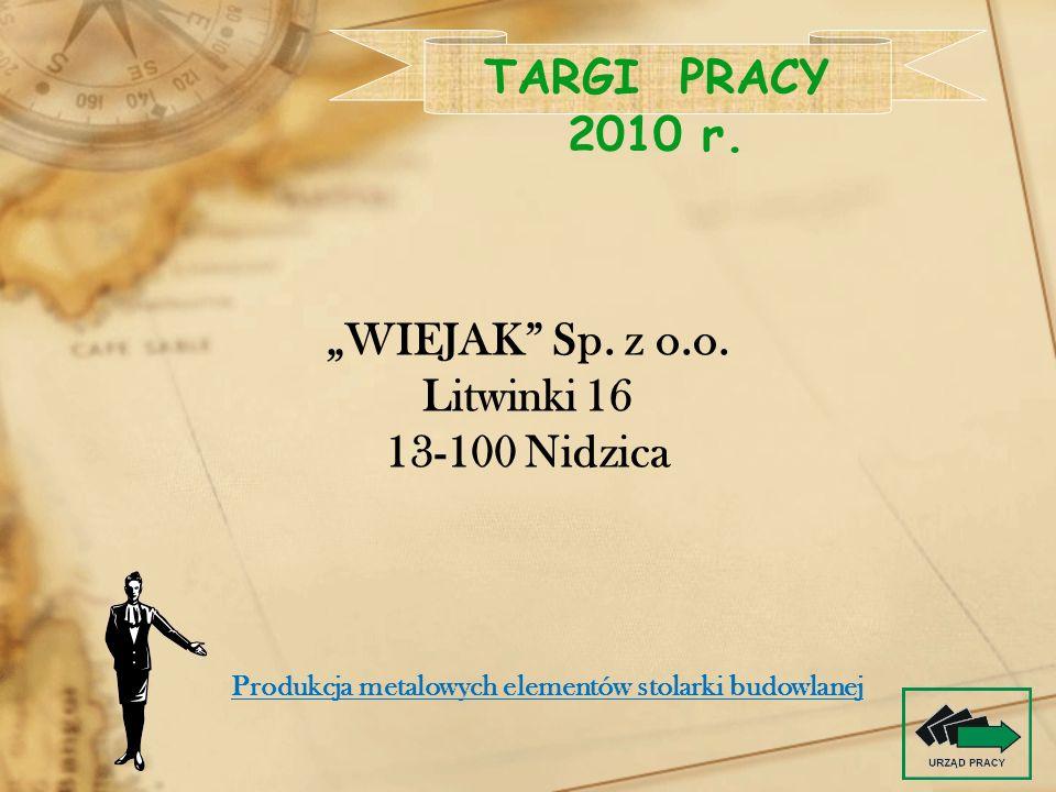 WIEJAK Sp. z o.o. Litwinki 16 13-100 Nidzica TARGI PRACY 2010 r. Produkcja metalowych elementów stolarki budowlanej