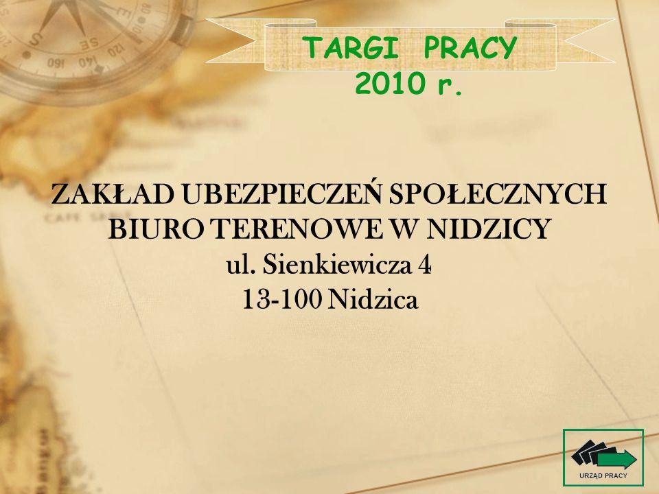 ZAK Ł AD UBEZPIECZE Ń SPO Ł ECZNYCH BIURO TERENOWE W NIDZICY ul. Sienkiewicza 4 13-100 Nidzica TARGI PRACY 2010 r.