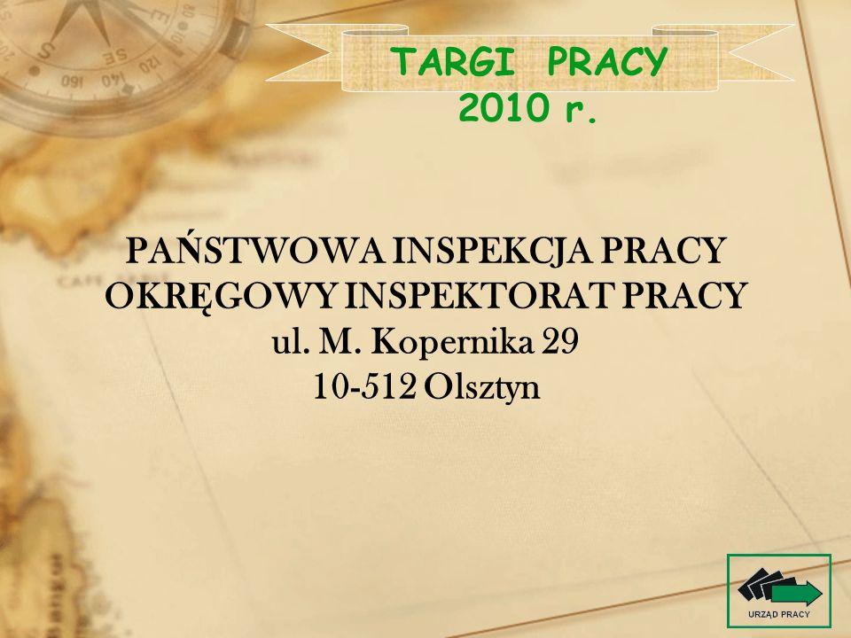 PA Ń STWOWA INSPEKCJA PRACY OKR Ę GOWY INSPEKTORAT PRACY ul. M. Kopernika 29 10-512 Olsztyn TARGI PRACY 2010 r.