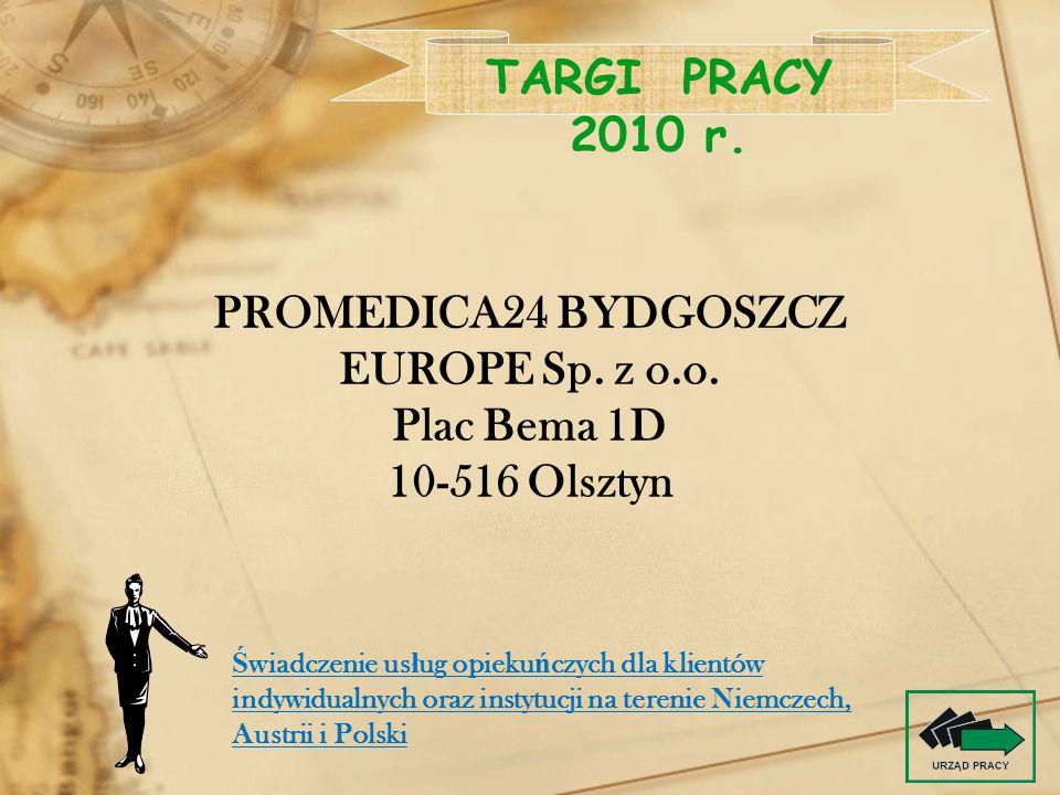 PROMEDICA24 BYDGOSZCZ EUROPE Sp. z o.o. Plac Bema 1D 10-516 Olsztyn TARGI PRACY 2010 r. Ś wiadczenie us ł ug opieku ń czych dla klientów indywidualnyc