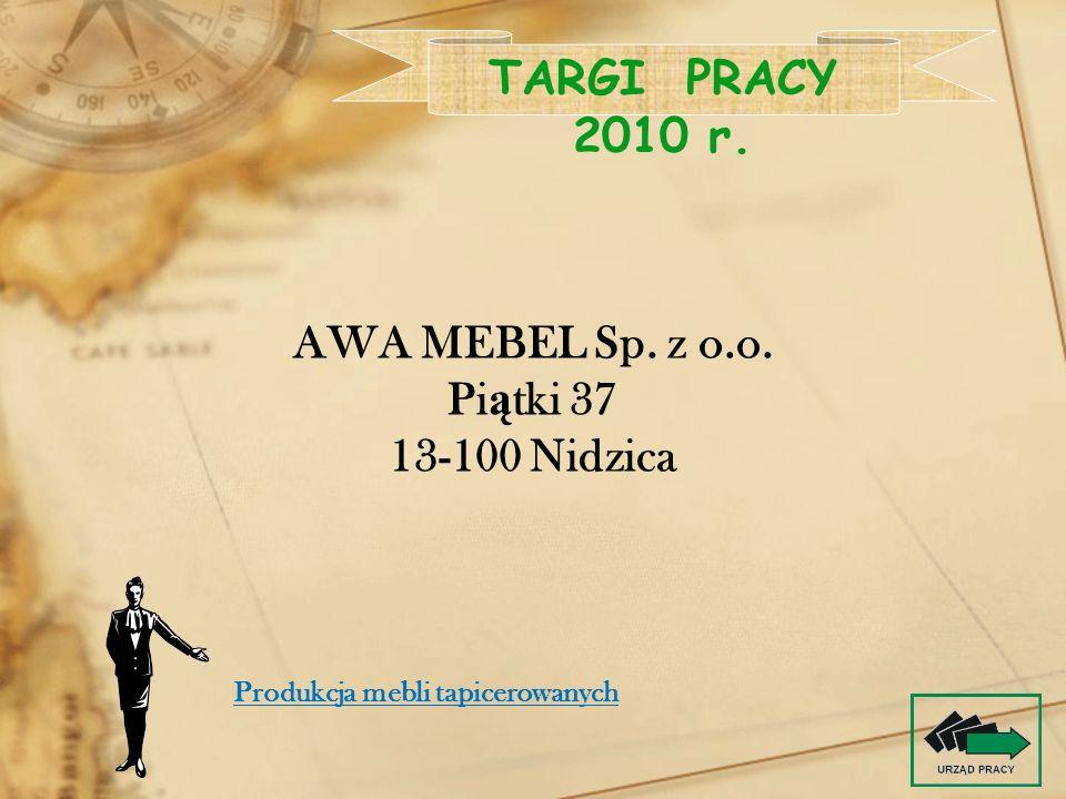 AWA MEBEL Sp. z o.o. Pi ą tki 37 13-100 Nidzica TARGI PRACY 2010 r. Produkcja mebli tapicerowanych