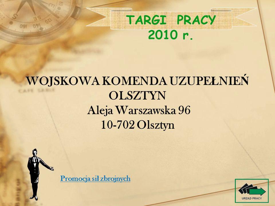 WOJSKOWA KOMENDA UZUPE Ł NIE Ń OLSZTYN Aleja Warszawska 96 10-702 Olsztyn TARGI PRACY 2010 r. Promocja si ł zbrojnych