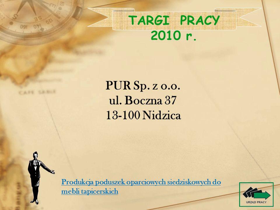 PUR Sp. z o.o. ul. Boczna 37 13-100 Nidzica TARGI PRACY 2010 r. Produkcja poduszek oparciowych siedziskowych do mebli tapicerskich