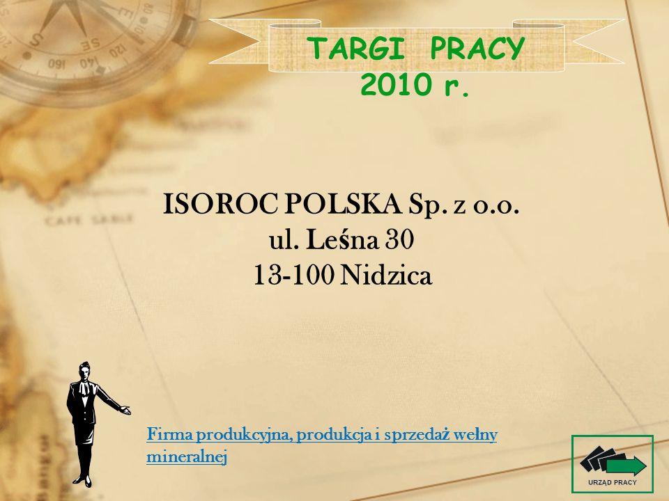 ISOROC POLSKA Sp. z o.o. ul. Le ś na 30 13-100 Nidzica TARGI PRACY 2010 r. Firma produkcyjna, produkcja i sprzeda ż we ł ny mineralnej