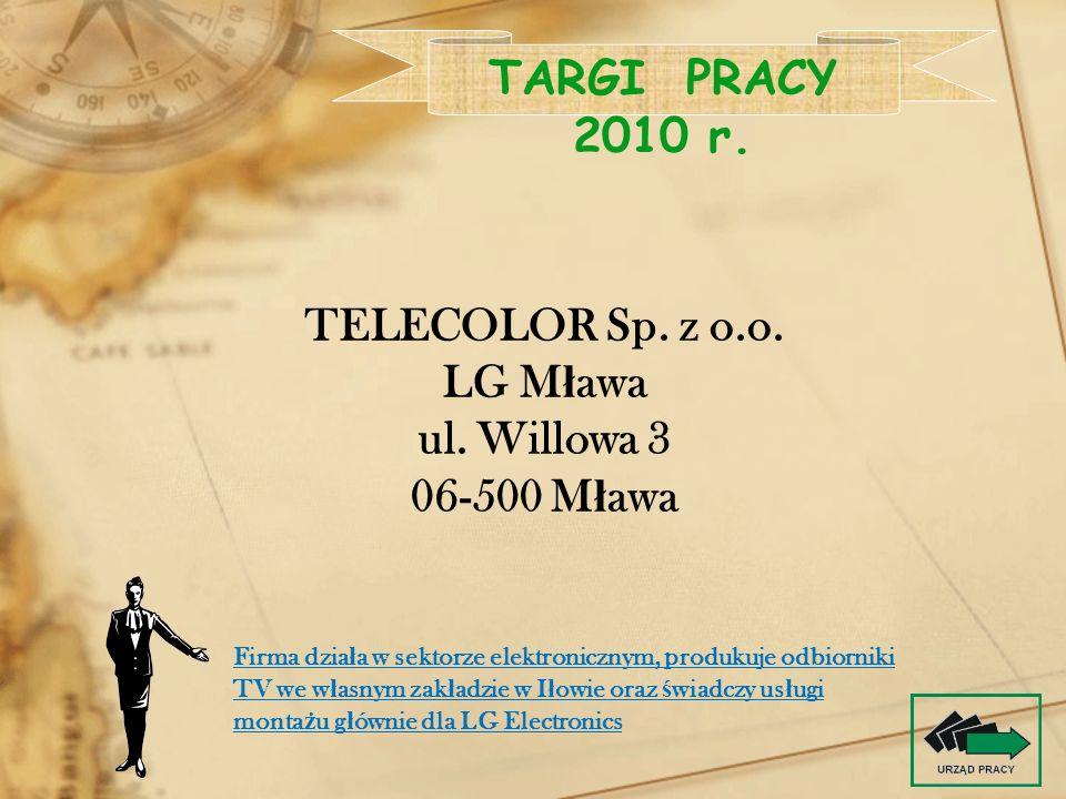 TELECOLOR Sp. z o.o. LG M ł awa ul. Willowa 3 06-500 M ł awa TARGI PRACY 2010 r. Firma dzia ł a w sektorze elektronicznym, produkuje odbiorniki TV we