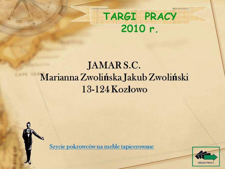 JAMAR S.C. Marianna Zwoli ń ska Jakub Zwoli ń ski 13-124 Koz ł owo TARGI PRACY 2010 r. Szycie pokrowców na meble tapicerowane