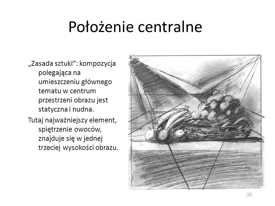Położenie centralne Zasada sztuki: kompozycja polegająca na umieszczeniu głównego tematu w centrum przestrzeni obrazu jest statyczna i nudna. Tutaj na