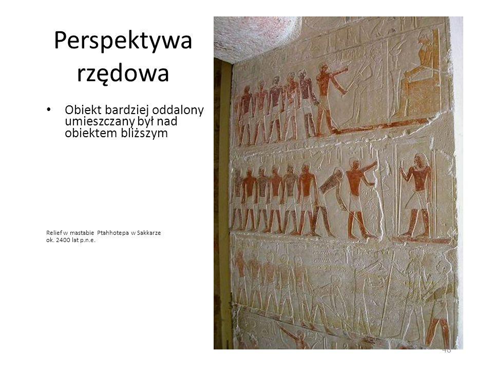 Perspektywa rzędowa Obiekt bardziej oddalony umieszczany był nad obiektem bliższym Relief w mastabie Ptahhotepa w Sakkarze ok. 2400 lat p.n.e. 48