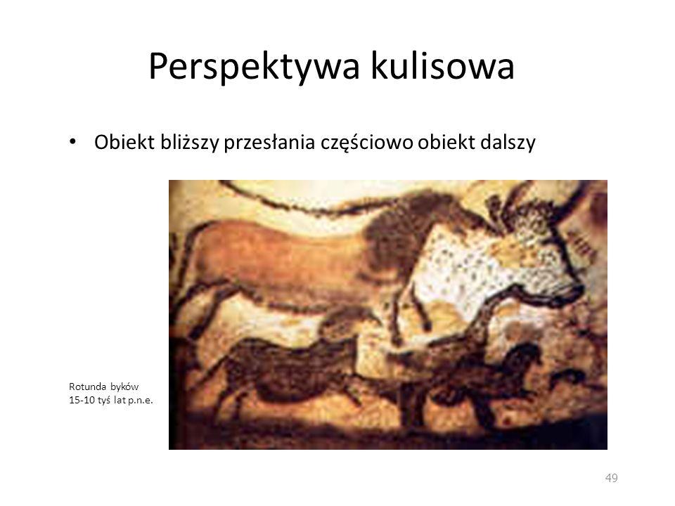 Perspektywa kulisowa Obiekt bliższy przesłania częściowo obiekt dalszy Rotunda byków 15-10 tyś lat p.n.e. 49