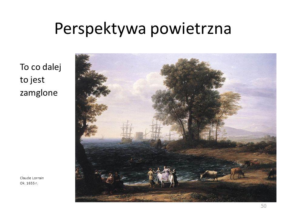 Perspektywa powietrzna To co dalej to jest zamglone Claude Lorrain Ok. 1655 r. 50