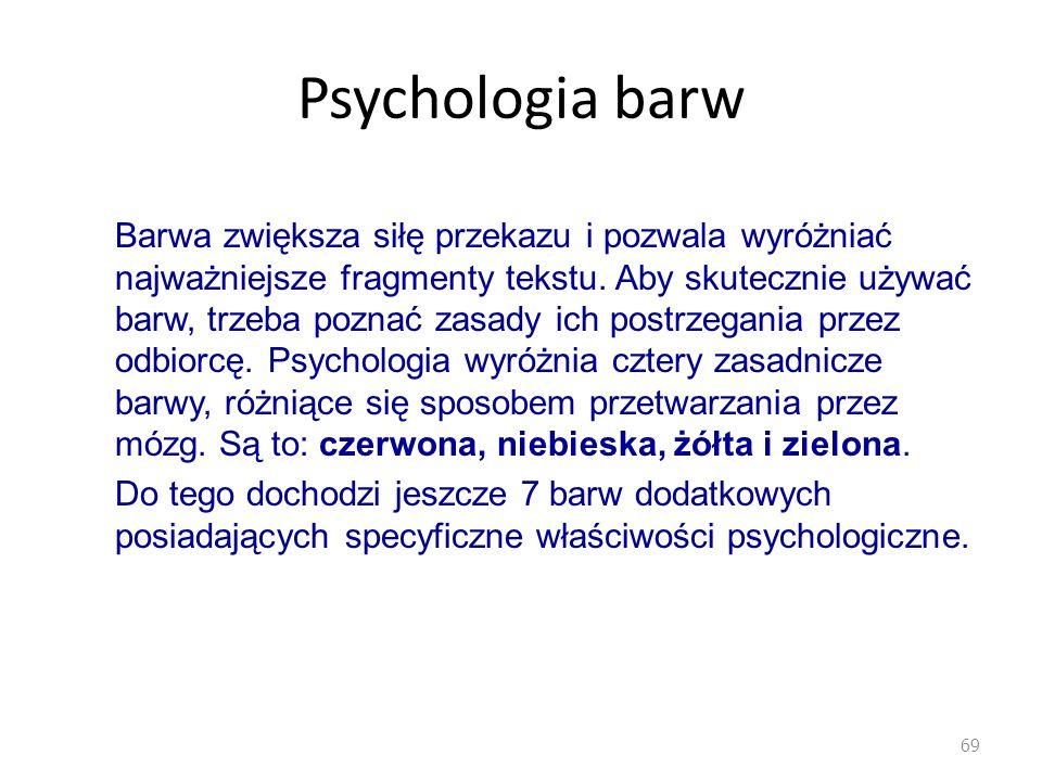 Psychologia barw 69 Barwa zwiększa siłę przekazu i pozwala wyróżniać najważniejsze fragmenty tekstu. Aby skutecznie używać barw, trzeba poznać zasady