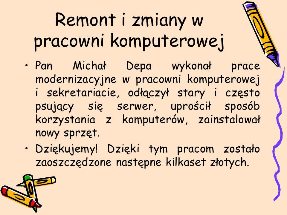 Remont i zmiany w pracowni komputerowej Pan Michał Depa wykonał prace modernizacyjne w pracowni komputerowej i sekretariacie, odłączył stary i często psujący się serwer, uprościł sposób korzystania z komputerów, zainstalował nowy sprzęt.