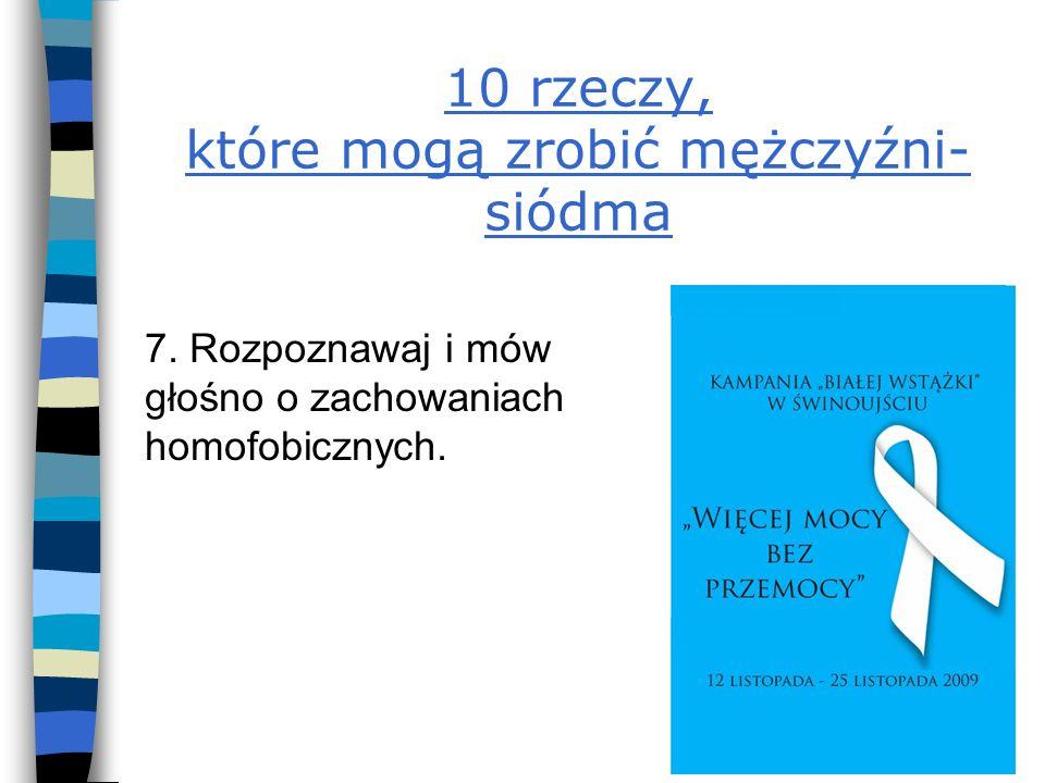 10 rzeczy, które mogą zrobić mężczyźni- siódma 7. Rozpoznawaj i mów głośno o zachowaniach homofobicznych.