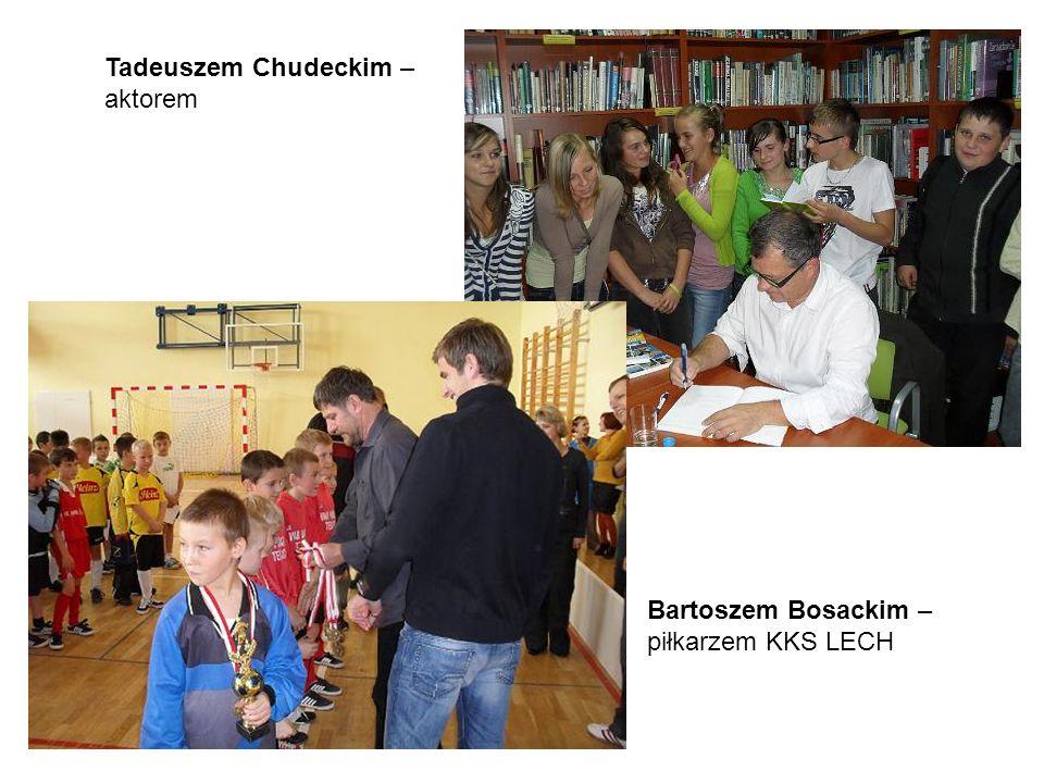 Bartoszem Bosackim – piłkarzem KKS LECH Tadeuszem Chudeckim – aktorem