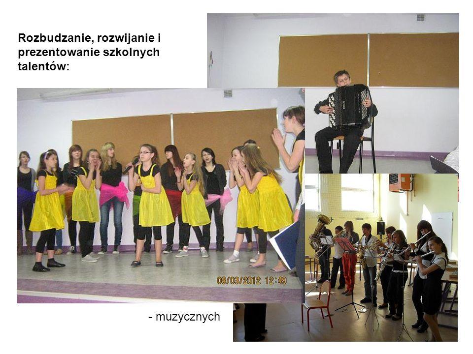 Rozbudzanie, rozwijanie i prezentowanie szkolnych talentów: - muzycznych