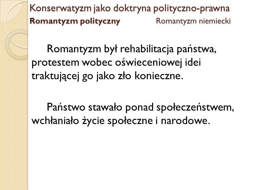Romantyzm był rehabilitacja państwa, protestem wobec oświeceniowej idei traktującej go jako zło konieczne. Państwo stawało ponad społeczeństwem, wchła