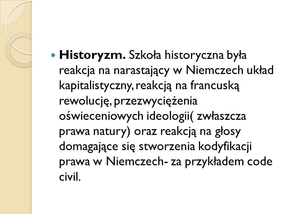 Historyzm. Szkoła historyczna była reakcja na narastający w Niemczech układ kapitalistyczny, reakcją na francuską rewolucję, przezwyciężenia oświeceni