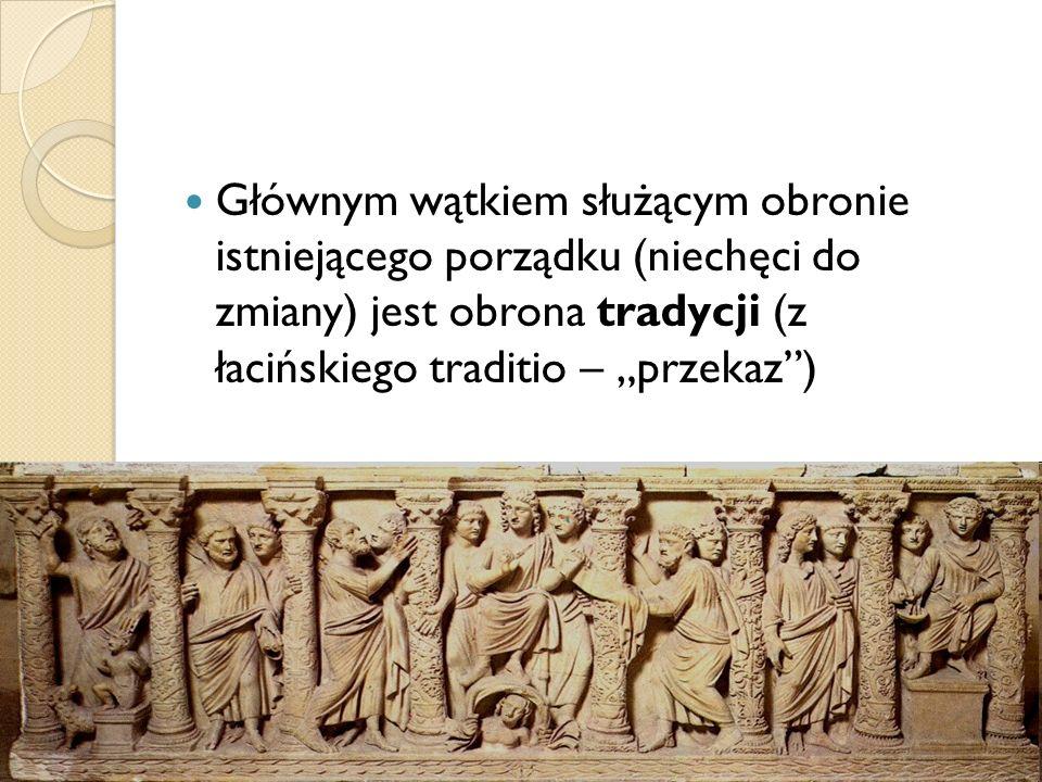 Głównym wątkiem służącym obronie istniejącego porządku (niechęci do zmiany) jest obrona tradycji (z łacińskiego traditio – przekaz)