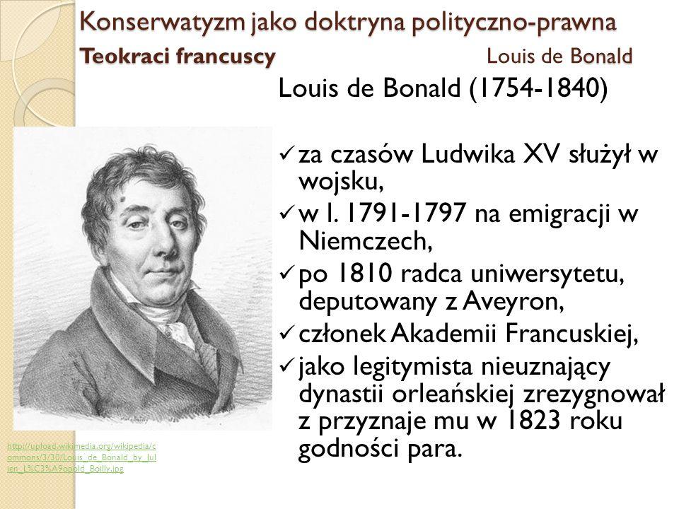Louis de Bonald (1754-1840) za czasów Ludwika XV służył w wojsku, w l. 1791-1797 na emigracji w Niemczech, po 1810 radca uniwersytetu, deputowany z Av