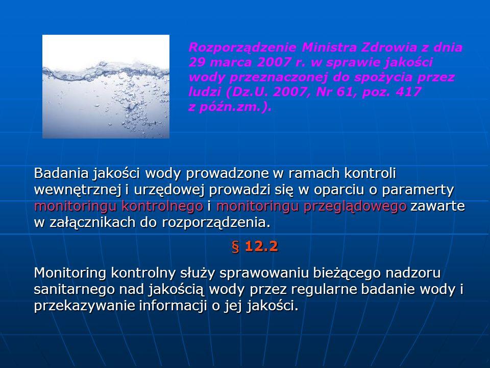 Badania jakości wody prowadzone w ramach kontroli wewnętrznej i urzędowej prowadzi się w oparciu o paramerty monitoringu kontrolnego i monitoringu prz