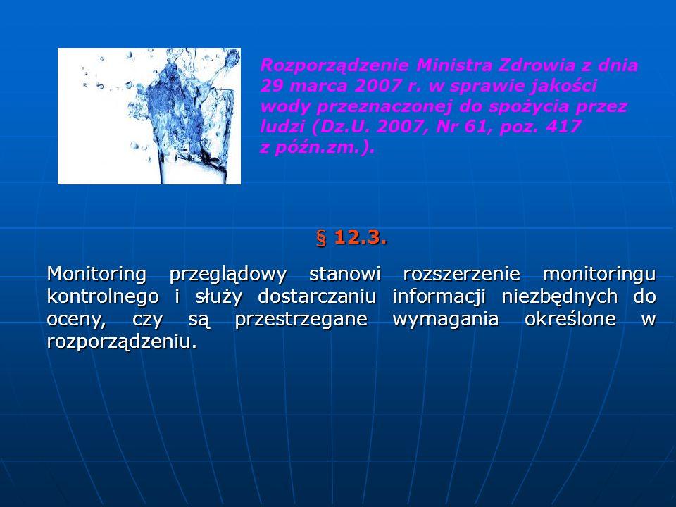 § 12.3. Monitoring przeglądowy stanowi rozszerzenie monitoringu kontrolnego i służy dostarczaniu informacji niezbędnych do oceny, czy są przestrzegane