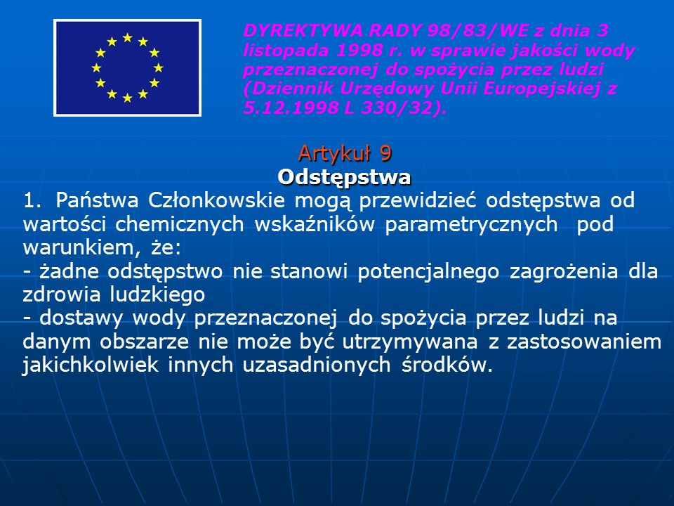Artykuł 9 Odstępstwa 1. Państwa Członkowskie mogą przewidzieć odstępstwa od wartości chemicznych wskaźników parametrycznych pod warunkiem, że: - żadne